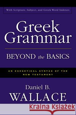 Greek Grammar Beyond the Basics: An Exegetical Syntax of the New Testament Daniel B. Wallace 9780310218951