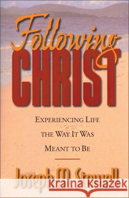 Following Christ: Experiencing Life the Way It Was Meant to Be Joseph M. Stowell 9780310219347