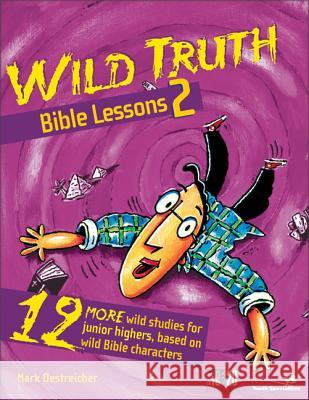 Wild Truth Bible Lessons 2: 12 More Wild Studies for Junior Highers, Based on Wild Bible Characters Mark Oestreicher 9780310220244