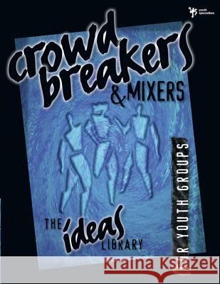 Crowd Breakers and Mixers Zondervan Publishing                     Youth Specialties                        Youth Specialties 9780310220374