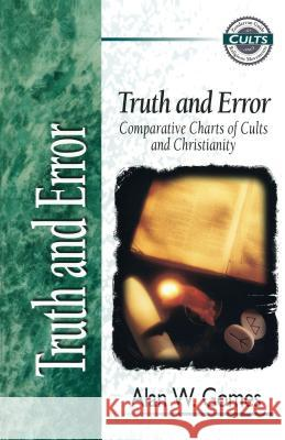Truth and Error : Comparative Charts of Cults and Christianity E. Calvin Beisner Robert M. Bowma Todd Ehrenborg 9780310220497