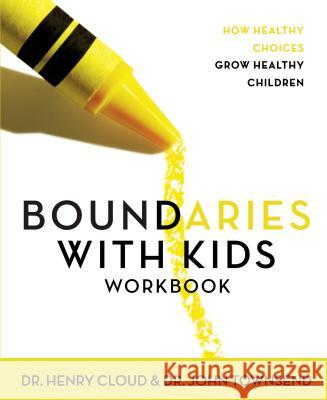 Boundaries with Kids Workbook : How Healthy Choices Grow Healthy Children Henry Cloud John Townsend John Sims Townsend 9780310223498 Zondervan Publishing Company