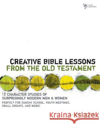 Creative Bible Lessons from the Old Testament: 12 Character Studies of Surprisingly Modern Men and Women Laurie Polich 9780310224419