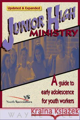 Junior High Ministry: A Guide to Early Adolescence for Youth Workers Wayne Rice Zondervan Publishing 9780310224426