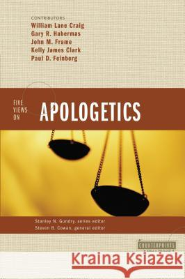 Five Views on Apologetics Steven B. Cowan Stanley N. Gundry William Lane Craig 9780310224761