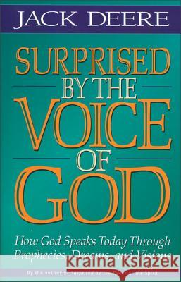 Surprised by the Voice of God: How God Speaks Today Through Prophecies, Dreams, and Visions Jack Deere 9780310225584