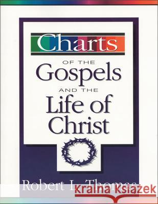 Charts of the Gospels and the Life of Christ Robert L. Thomas 9780310226208