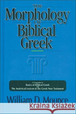 The Morphology of Biblical Greek: A Companion to Basics of Biblical Greek and the Analytical Lexicon to the Greek New Testament William D. Mounce William D. Mounce 9780310226369