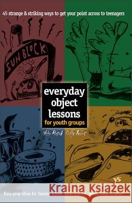 Everyday Object Lessons for Youth Groups: 45 Strange and Striking Ways to Get Your Point Across to Teenagers Helen Musick Musick                                   Duffy Robbins 9780310226529