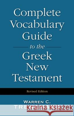 Complete Vocabulary Guide to the Greek New Testament Warren C. Trenchard 9780310226956