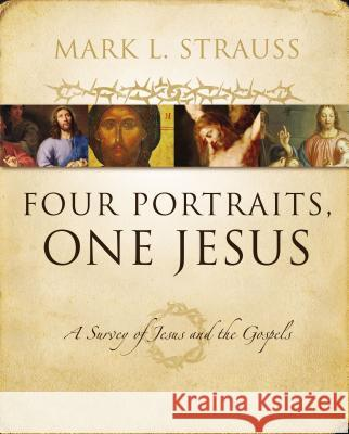 Four Portraits, One Jesus : A Survey of Jesus and the Gospels Mark L. Strauss 9780310226970