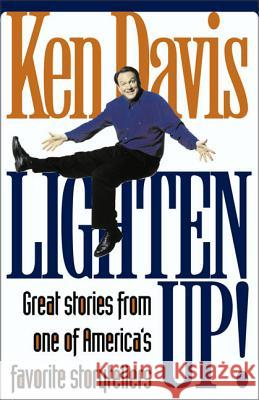 Lighten Up!: Great Stories from One of America's Favorite Storytellers Ken Davis 9780310227571
