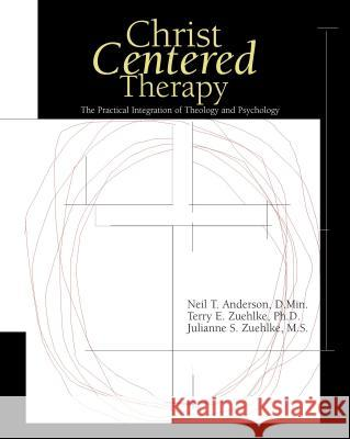Christ-Centered Therapy: The Practical Integration of Theology and Psychology Neil Anderson Terry Zuehlke Julianne S. Zuehlke 9780310231134
