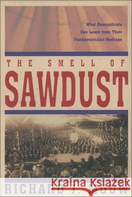 The Smell of Sawdust: What Evangelicals Can Learn from Their Fundamentalist Heritage Richard J. Mouw 9780310231967