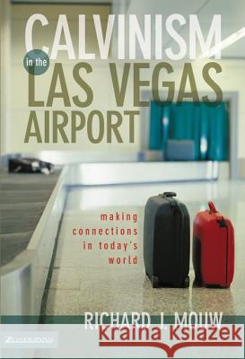 Calvinism in the Las Vegas Airport : Making Connections in Today's World Richard J. Mouw 9780310231974