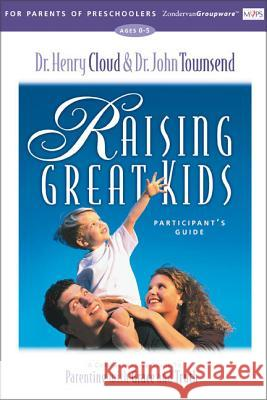 Raising Great Kids for Parents of Preschoolers Participant's Guide : A Comprehensive Guide to Parenting with Grace and Truth Henry Cloud John Townsend John Sims Townsend 9780310232957 Zondervan Publishing Company
