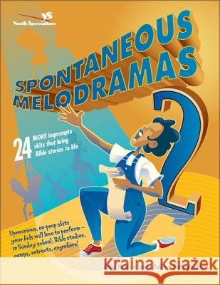 Spontaneous Melodramas 2: 24 More Impromptu Skits That Bring Bible Stories to Life Doug Fields Duffy Robbins Laurie Polich 9780310233008