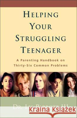Helping Your Struggling Teenager : A Parenting Handbook on Thirty-Six Common Problems Les, III Parrott 9780310234029