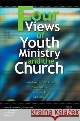 Four Views of Youth Ministry and the Church: Inclusive Congregational, Preparatory, Missional, Strategic Mark Senter Wesley Black Chapman Clark 9780310234050 Zondervan Publishing Company