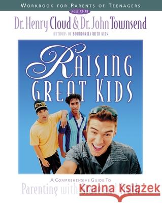 Raising Great Kids Workbook for Parents of Teenagers : A Comprehensive Guide to Parenting with Grace and Truth Henry Cloud John Townsend John Sims Townsend 9780310234371 Zondervan Publishing Company