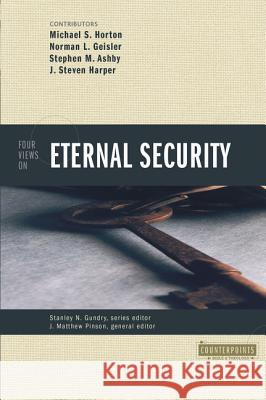 Four Views on Eternal Security Michael Horton Steven Harper Norman L. Geisler 9780310234395