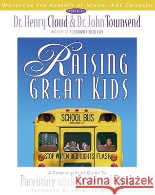 Raising Great Kids Workbook for Parents of School-Age Children : A Comprehensive Guide to Parenting with Grace and Truth Henry Cloud John Townsend John Sims Townsend 9780310234524 Zondervan Publishing Company