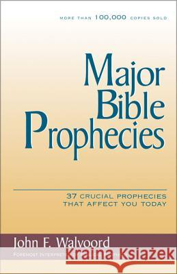 Major Bible Prophecies: 37 Crucial Prophecies That Affect You Today John F. Walvoord 9780310234678