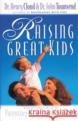 Raising Great Kids: A Comprehensive Guide to Parenting with Grace and Truth Henry Cloud John Sims Townsend John Downsend 9780310235491 Zondervan Publishing Company