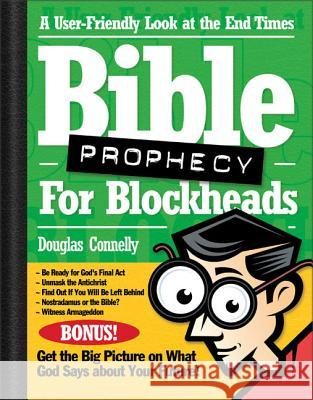 Bible Prophecy for Blockheads: A User-Friendly Look at the End Times Douglas Connelly 9780310235880