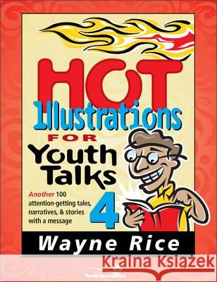 Hot Illustrations for Youth Talks 4 : Another 100 attention-getting tales, narratives, and stories with a message Wayne Rice Zondervan Publishing 9780310236191 Zondervan Publishing Company