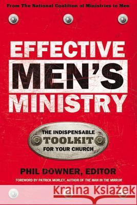 Effective Men's Ministry : The Indispensable Toolkit for Your Church Phil Downer Jill Rozek Patrick Morley 9780310236368