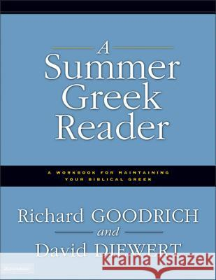 A Summer Greek Reader: A Workbook for Maintaining Your Biblical Greek Richard Goodrich David Diewert David Diewert 9780310236603