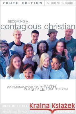Becoming a Contagious Christian Youth Edition Student's Guide: Communicating Your Faith in a Style That Fits You Mark Mittelberg Bill Hybels Lee Strobel 9780310237730