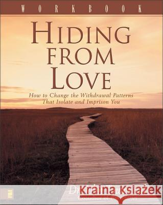 Hiding from Love Workbook: How to Change the Withdrawal Patterns That Isolate and Imprison You John Sims Townsend 9780310238287 Zondervan Publishing Company