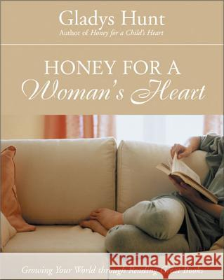 Honey for a Woman's Heart: Growing Your World Through Reading Great Books Gladys M. Hunt 9780310238461
