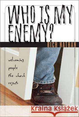 Who Is My Enemy?: Welcoming People the Church Rejects Rich Nathan 9780310238829