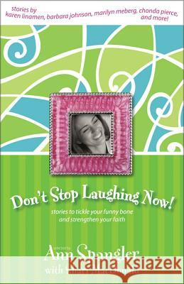 Don't Stop Laughing Now: Stories to Tickle Your Funny Bone and Strengthen Your Faith Ann Spangler Shari MacDonald Barbara Johnson 9780310239963