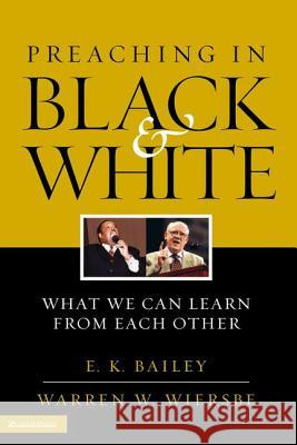 Preaching in Black and White: What We Can Learn from Each Other E. K. Bailey Warren W. Wiersbe 9780310240990