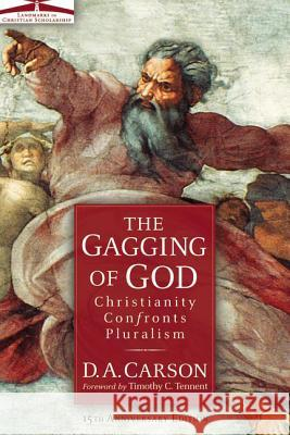 The Gagging of God: Christianity Confronts Pluralism D. A. Carson 9780310242864