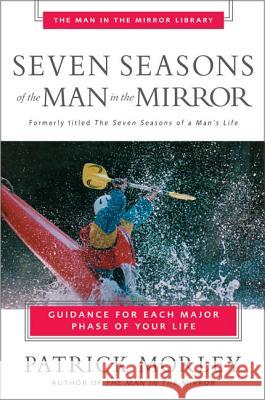 Seven Seasons of the Man in the Mirror : Guidance for Each Major Phase of Your Life Patrick Morley 9780310243076
