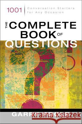 The Complete Book of Questions: 1001 Conversation Starters for Any Occasion Garry Poole 9780310244202