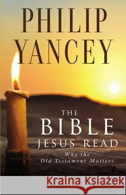The Bible Jesus Read Philip Yancey 9780310245667