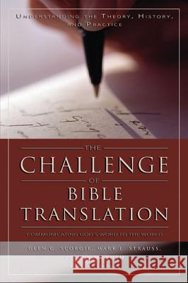 The Challenge of Bible Translation: Communicating God's Word to the World Glen G. Scorgie Mark L. Strauss Steven M. Voth 9780310246855