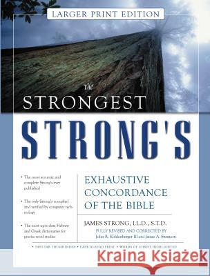 The Strongest Strong's Exhaustive Concordance of the Bible Larger Print Edition James Strong John R., III Kohlenberger James A. Swanson 9780310246978 Zondervan Publishing Company