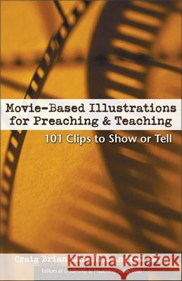 Movie-Based Illustrations for Preaching and Teaching: 101 Clips to Show or Tell Craig Brian Larson Andrew Zahn Lori Quicke 9780310248323