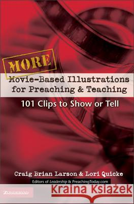 More Movie-Based Illustrations for Preaching and Teaching: 101 Clips to Show or Tell Craig Brian Larson Lori Quicke Andrew Zahn 9780310248347
