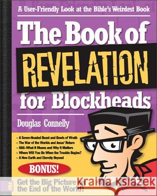 The Book of Revelation for Blockheads: A User-Friendly Look at the Bible S Weirdest Book Douglas Connelly 9780310249092