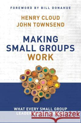 Making Small Groups Work: What Every Small Group Leader Needs to Know Henry Cloud John Townsend John Sims Townsend 9780310250289