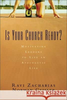 Is Your Church Ready?: Motivating Leaders to Live an Apologetic Life Ravi K. Zacharias Norman L. Geisler Peter Grant 9780310250616
