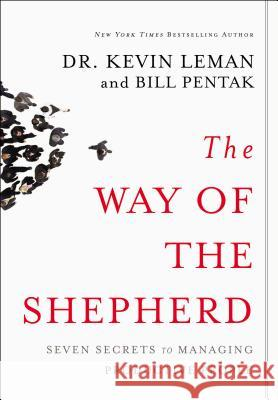 The Way of the Shepherd: 7 Ancient Secrets to Managing Productive People Kevin Leman William Pentak 9780310250975